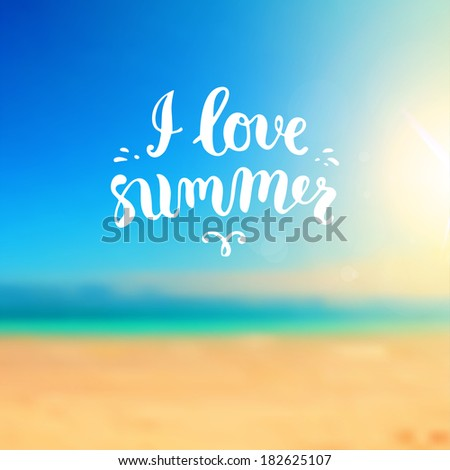 Summer Design. Blur Beach Background. Hand Drawn Lettering Vector. I Love Summer  - stock vector