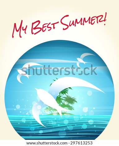 Summer or vacation theme poster. Tropical seascape with flying seagulls and lettering My Best Summer! - stock vector
