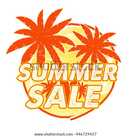 summer sale with palms signs banner - text in yellow orange drawn circle label with symbol, business seasonal shopping concept, vector - stock vector