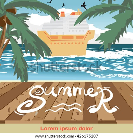 Summer vacation concept background with space for text. Sea landscape summer beach, wooden floor, cruise ship. View with palm trees on a beach in summer vacation. Vector cartoon flat illustration - stock vector