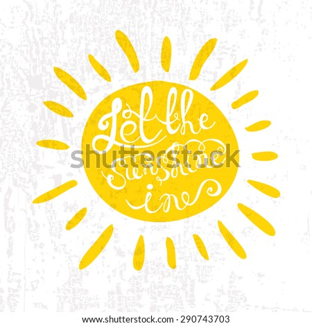 """Sun with hand drawn typography poster. Romantic quote """"Let the sunshine in""""  on textured background for postcard, print or save the date card. Inspirational vector typography. - stock vector"""