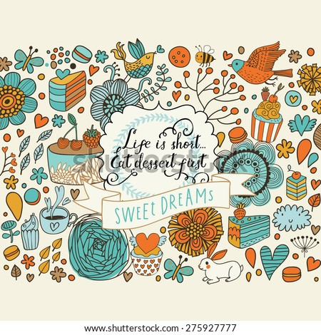 Sweet dreams. Tasty vector background with cakes, cupcakes, flowers, hearts, butterflies and birds. Lovely background in bright colors. Life is short eat dessert first concept card - stock vector