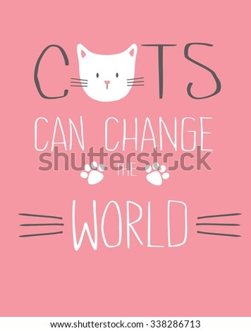 T shirt design graphic for girls. Composition with cute white cat and font. Cats can change the world. Can be used for design of cards - stock vector