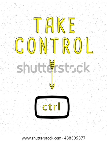 TAKE CONTROL PUN, POSITIVE THINKING QUOTE , VECTOR TYPOGRAPHY - stock vector