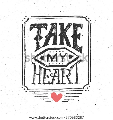 Take My Heart typography text for Saint Valentines Day on white grunge vector background. Hand drawn inscription for 14 February and love confession greeting card - stock vector