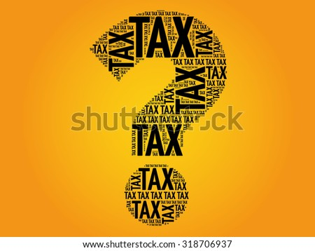 Tax Question mark, word cloud business concept - stock vector
