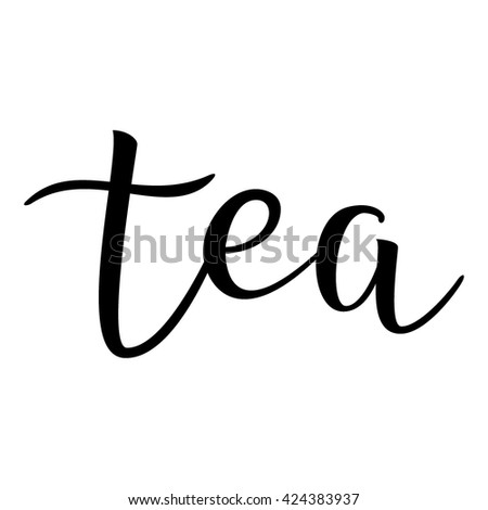 Tea. Calligraphic quote. Typographic Design. Black Hand Lettering Text Isolated on White Background. For Housewarming Posters, Greeting Cards, Home Decorations. Vector illustration  - stock vector