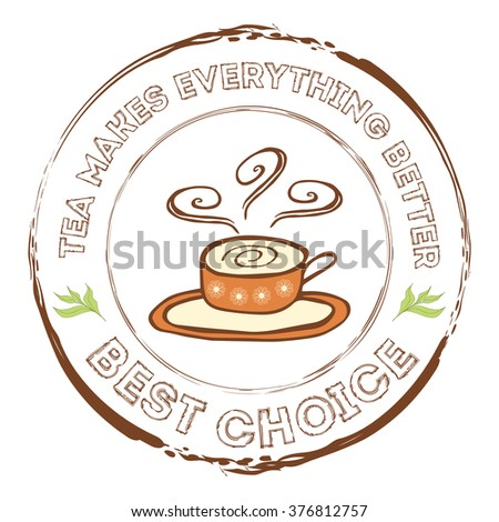 Tea Stamp with quote. Tea makes everything better. Best choice. Hand drawn authentic doodle element for tea company or shop design in brown color. - stock vector