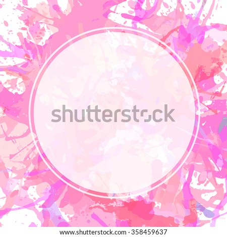 Template with semi-transparent white circle over pink pastel colored artistic paint splashes, ready for your text. - stock vector
