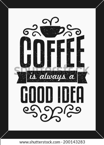 Text design minimalist poster in black and white. Coffee is Always a Good Idea. - stock vector