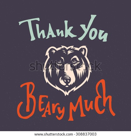 Thank you Beary Much Funny Humorous hand drawn card graphic design. Hand crafted custom lettering. Hand made typographic composition. Bear head detailed vector illustration  - stock vector