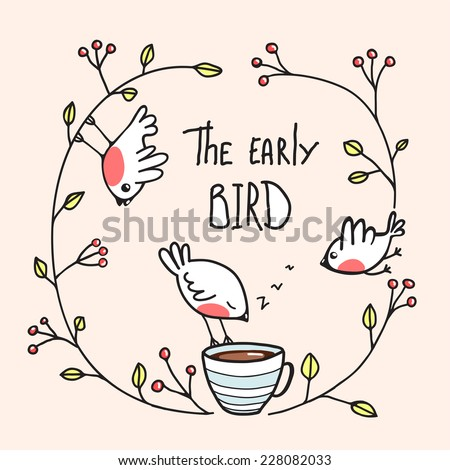The Early Bird Saying with Birds and Coffee. Little birdies drinking coffee in the morning. Vector EPS8 - stock vector
