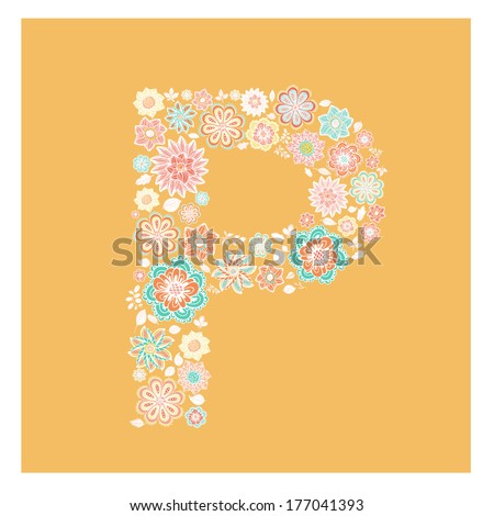 The letter P - perfect floral element of colorful alphabet made from hand drawn flowers. Spring floral ABC element in vector. - stock vector