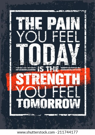 The Pain You Feel Today Is The Strength You Feel Tomorrow Motivation Quote. Creative Vector Poster Typography Concept - stock vector