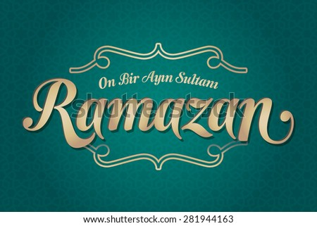 The sultan of eleven months Ramadan (Turkish: On Bir Ayin Sultani Ramazan) greeting card. Holy month of muslim community Ramazan background with hanging arabic pattern. Green background - stock vector