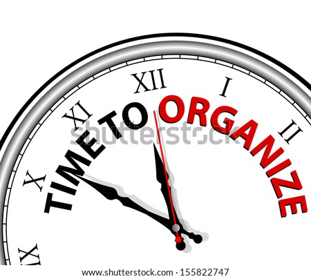 The words Time to Organize on a white clock to communicate now is the moment to get things in order, coordinate a mess, create a process or system to keep things tidy, clean and neat  - stock vector