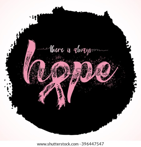There is always hope. Inspirational quote about breast cancer awareness. Modern calligraphy phrase with hand drawn lettering and pink ribbon. Hand painted grunge textures background. - stock vector