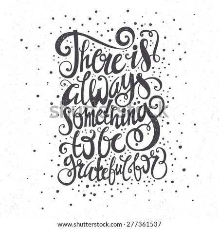 There is always something to be grateful for Vintage motivational hand drawn lettering poster. Vector hand drawn typography concept. T-shirt design or home decor element.  - stock vector