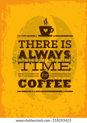 There Is Always Time For Coffee. Creative Vector Typography Vintage Poster Concept - stock vector