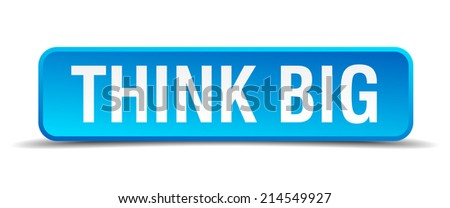 Think big blue 3d realistic square isolated button - stock vector