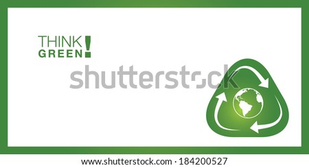 Think GREEN! Background for various purposes. Sustainable concept with recycling arrows surrounding the earth. - stock vector