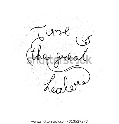 Time is the great healer - lettering inspirational quote. Design element for home decor, poster or motivational banner and  t-shirt. Vector illustration. - stock vector