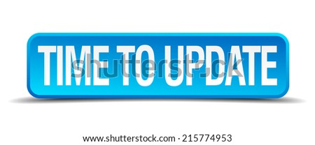 Time to update blue 3d realistic square isolated button - stock vector
