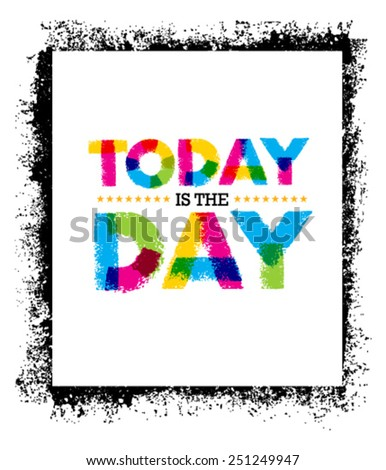 Today Is The Day. Creative Vector Typography Poster Motivation Concept On Grunge background - stock vector