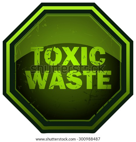 Toxic Waste Green Glowing Octagonal Warning Sign, Vector Illustration. - stock vector