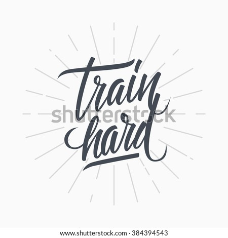 Train hard. Workout and fitness motivation quote. Vector lettering. - stock vector