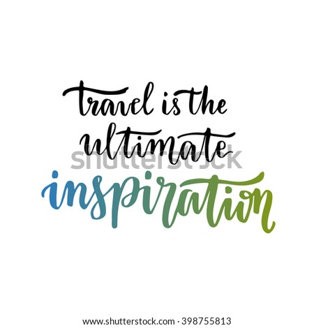 Travel is the ultimate Inspiration. Inspirational motivational quote. Handwritten vector lettering - stock vector