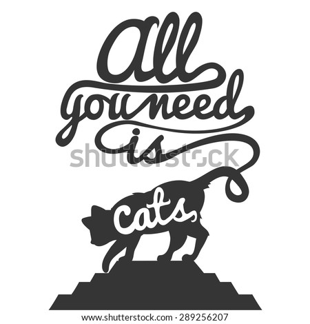 Trendy hipster illustration. Cat's silhouette and quote. All you need is cat. Inspirational vector typography poster - stock vector