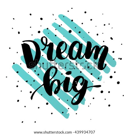 """trendy lettering poster. Hand drawn calligraphy. concept handwritten poster. """"dream big"""" creative graphic template brush fonts inspirational quotes - stock vector"""