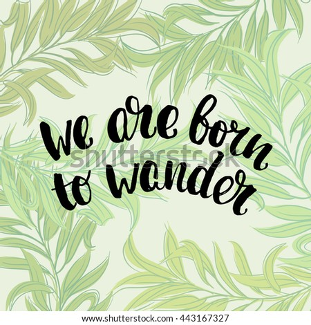 """trendy lettering poster. Hand drawn calligraphy. concept handwritten poster. """"we are born to wander"""" creative graphic template brush fonts inspirational quotes. motivational illustration - stock vector"""