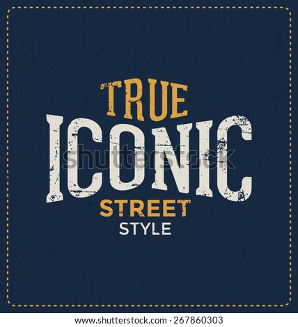 True Iconic Street Style - Typographic Design - Classic look ideal for screen print shirt design - stock vector