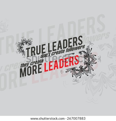 True leaders don't create followers, they create more leaders. Motivational poster. Minimalist background (EPS10 Vector) - stock vector