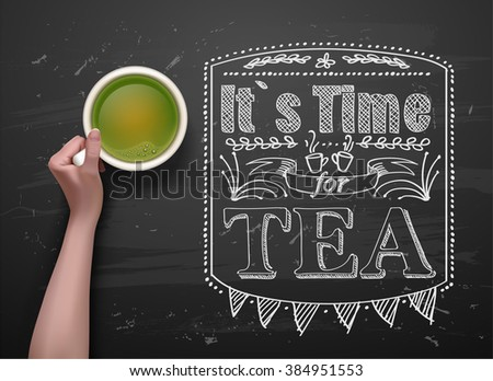 types of tea. tea cups on vector background. cup of red, black, green tea, hibiscus. it`s time for tea. hands holding cup of tea. chalkboard art - stock vector