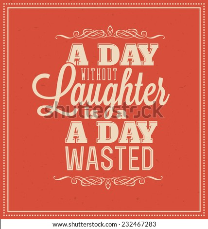 Typographic Poster Design - A day without laughter is a day wasted - stock vector