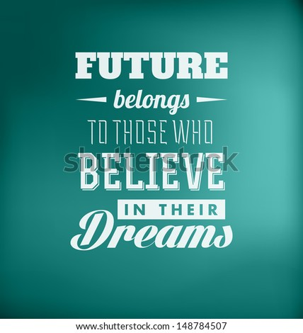 Typographic Poster Design - Future belongs to those who believe in their dreams - stock vector