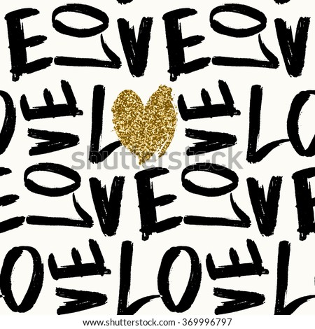 Typographic style seamless repeat pattern. Brush lettered text in black and white, gold glitter texture heart. Valentine's Day greeting card template, poster, wrapping paper - stock vector