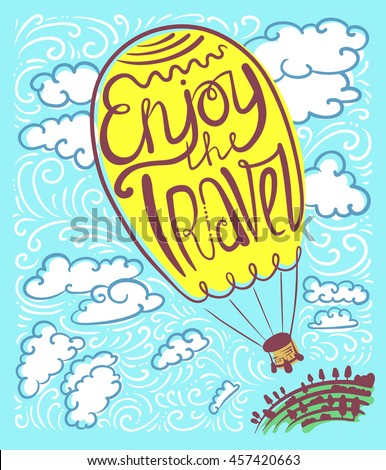 Typographical poster with hand-drawing lettering composition. Enjoy travel calligraphic text in air balloon silhouette in the high sky and clouds. Retro decorative background with cute illustration - stock vector