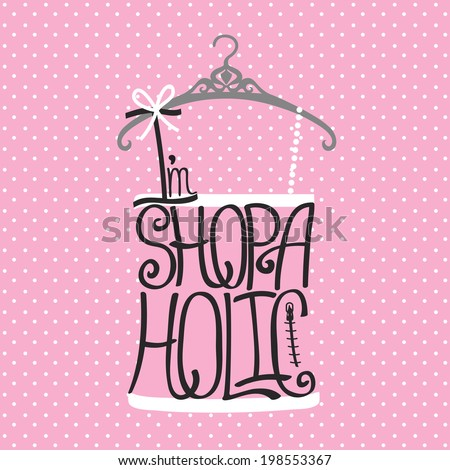 "Typography tee shirt  Design.Silhouette of woman tee shirt  from words with hanger on polka dot  background .The message ""Shopaholic"" .Fashion illustration in vector. - stock vector"
