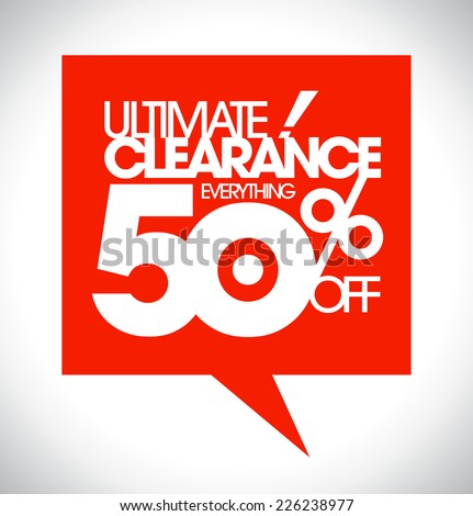 Ultimate clearance 50% off speech bubble design. - stock vector