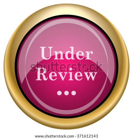 Under review icon. Internet button on white background. EPS10 vector. - stock vector
