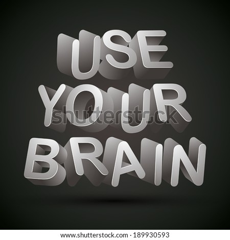 Use your brain phrase made with 3d letters over dark background, vector. - stock vector