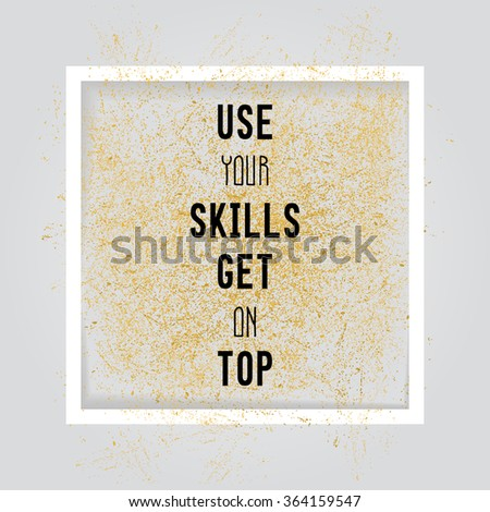 Use your skills get on top. Motivation square poster. Text lettering of an inspirational saying. Quote typographical poster, flyer, background template, vector design eps10 - stock vector