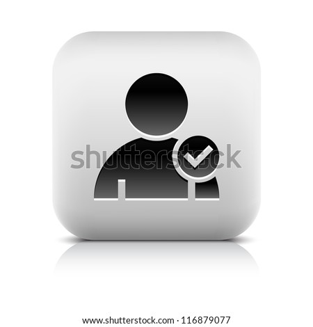User profile sign web icon with check mark glyph. Series buttons stone style. Rounded square shape with black shadow and gray reflection on white background. Vector illustration design element 8 eps - stock vector