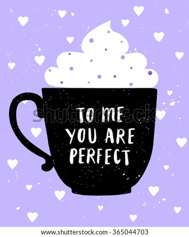 """Valentine's Day greeting card. Coffee cup decorated with whipped cream. Heart with hand lettered text """"To me you are perfect""""  - stock vector"""