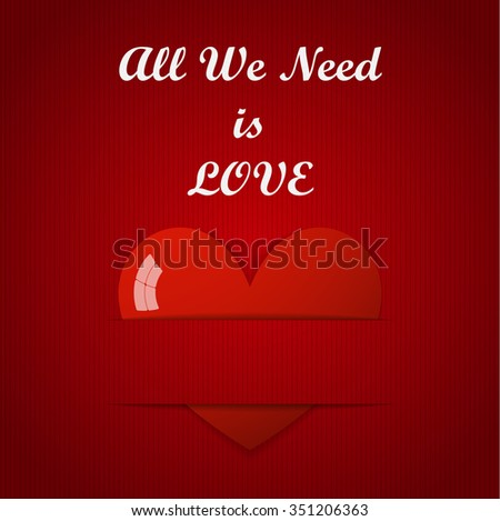 Valentines Day Card - Big Heart with inscription - All We Need Is Love. EPS10 Vector Stock Illustration. - stock vector