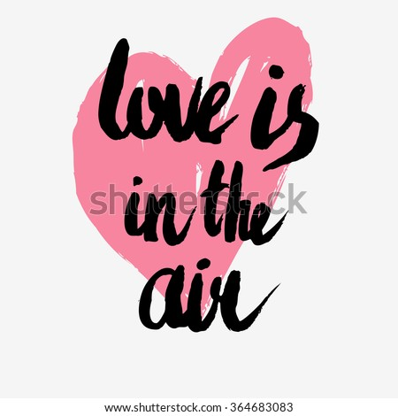 Valentines day greeting card. Love is in the air. Lettering, calligraphy and typography. Made with ink and brush. Print on t-shirts and bags, Valentine's day or Save the date card. - stock vector
